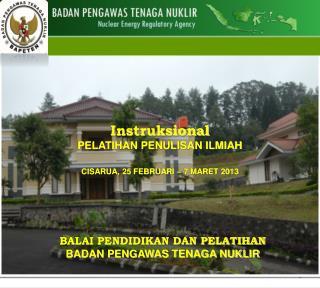 Instruksional PELATIHAN PENULISAN ILMIAH CISARUA, 25 FEBRUARI – 7 MARET 2013