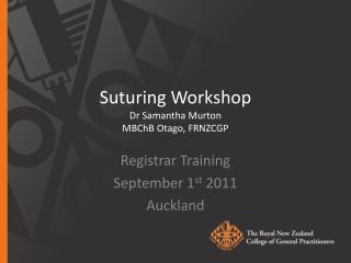 Suturing Workshop Dr Samantha  Murton MBChB Otago , FRNZCGP