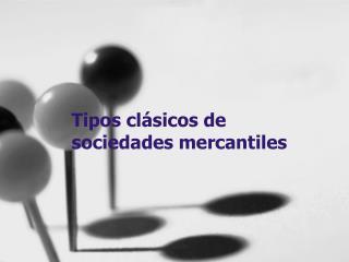 Tipos clásicos de sociedades mercantiles