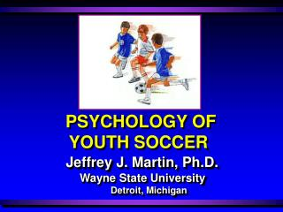 PSYCHOLOGY OF YOUTH SOCCER