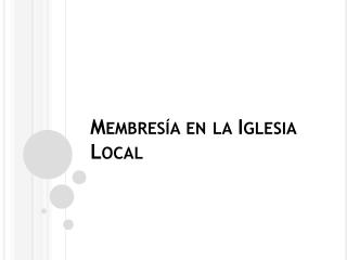 Membres�a  en la Iglesia Local