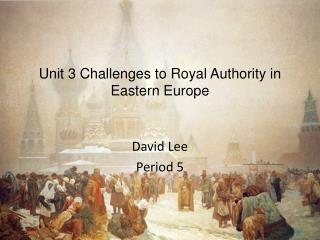 Unit 3 Challenges to Royal Authority in Eastern Europe