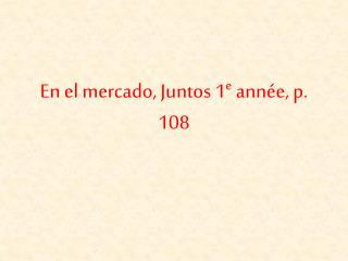 En el  mercado ,  Juntos  1 e  année, p. 108