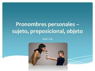 Pronombres personales –  sujeto ,  preposicional ,  objeto