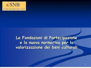 Le Fondazioni di Partecipazione e la nuova normativa per la valorizzazione dei beni culturali