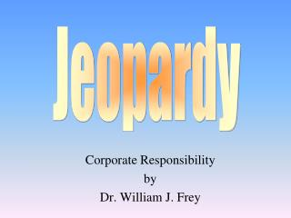 Corporate Responsibility by Dr. William J. Frey