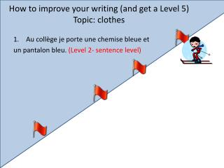 How to improve your writing (and get a Level 5) Topic: clothes