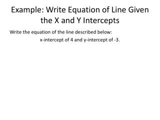 Example: Write Equation of Line Given the X and Y Intercepts