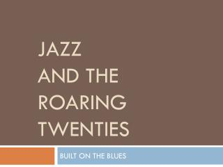 JAZZ  and the roaring twenties