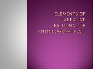 Elements of Narrative (fictional or autobiographical)