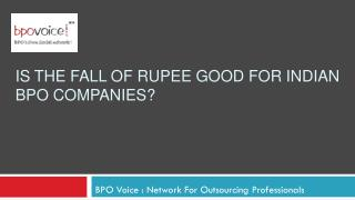 Is The Fall Of Rupee Good For Indian BPO Companies?