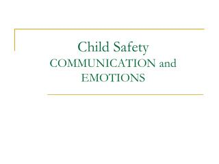 Child Safety  COMMUNICATION and EMOTIONS