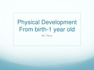 Physical Development From birth-1 year old