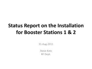 Status Report on the Installation for Booster Stations 1 & 2