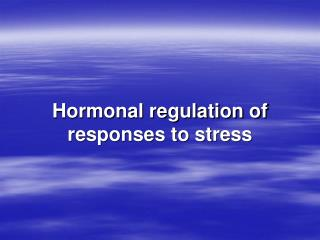 Hormonal regulation of responses to stress