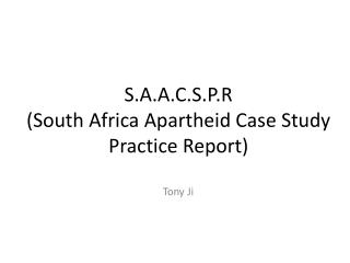 S.A.A.C.S.P.R (South Africa Apartheid Case Study Practice Report)