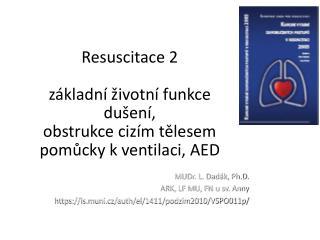 Resuscitace 2 základní životní funkce dušení,  obstrukce cizím tělesem pomůcky k ventilaci, AED
