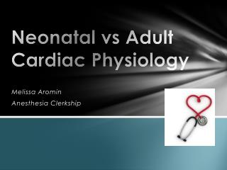 Neonatal  vs  Adult  Cardiac Physiology