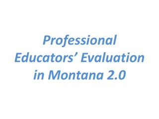 Professional Educators� Evaluation  in  Montana  2.0