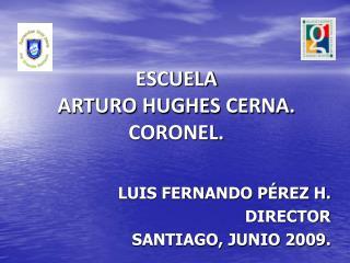ESCUELA  ARTURO HUGHES CERNA. CORONEL.