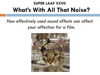 SUPER LAAF XXVII What's With All That Noise?