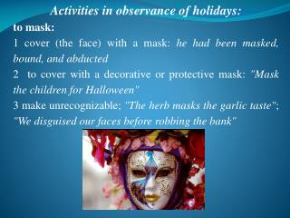 Activities in observance of holidays: to mask: