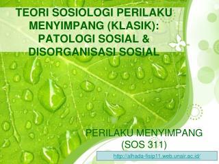 TEORI SOSIOLOGI PERILAKU MENYIMPANG (KLASIK): PATOLOGI SOSIAL & DISORGANISASI SOSIAL