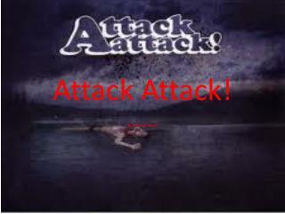 Attack  Attack !