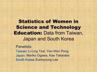 Statistics of Women in Science and Technology Education:  Data from Taiwan, Japan and South Korea