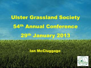 Ulster Grassland Society 54 th  Annual Conference 29 th  January 2013