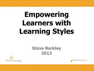 Empowering Learners with Learning Styles Steve Barkley 2013