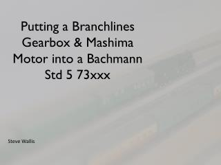 Putting a  Branchlines  Gearbox &  Mashima  Motor into a Bachmann Std 5 73xxx