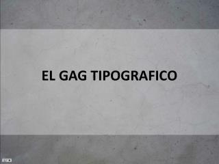 EL GAG TIPOGRAFICO