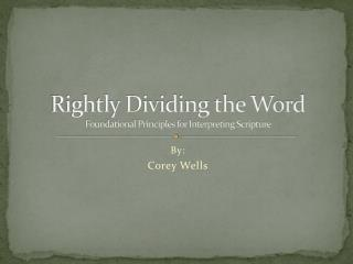 Rightly Dividing the Word Foundational Principles for Interpreting Scripture