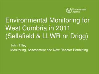 Environmental Monitoring for West Cumbria in  2011  ( Sellafield  & LLWR nr  Drigg )