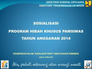 SOSIALISASI PROGRAM HIBAH KHUSUS PAMSIMAS TAHUN ANGGARAN 2014