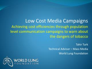Tahir Turk Technical Advisor – Mass Media World Lung Foundation