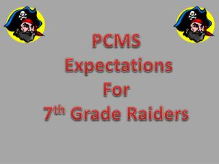 PCMS  Expectations For 7 th  Grade Raiders