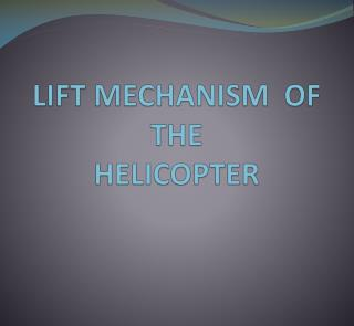 LIFT MECHANISM  OF THE HELICOPTER
