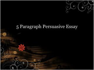 5  Paragraph  Persuasive Essay
