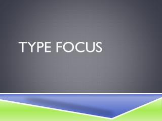 TYPE Focus