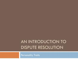 An Introduction to Dispute Resolution