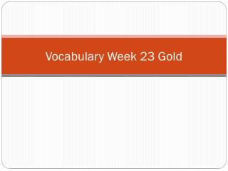 Vocabulary Week  23 Gold