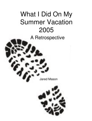 What I Did On My Summer Vacation 2005