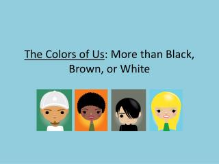 The Colors of Us : More than Black, Brown, or White