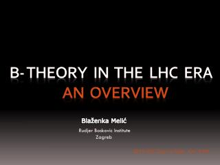 B- THEORY   IN  THE  LHC  ERA An  OVERVIEW