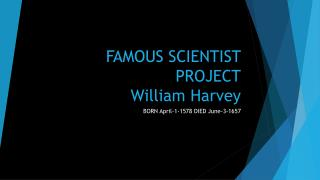 FAMOUS SCIENTIST PROJECT William Harvey