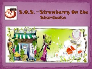 S.O.S . - Strawberry On the Shortcake