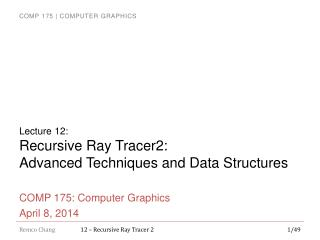 Lecture  12 : Recursive Ray Tracer2: Advanced Techniques and  Data Structures