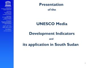 Presentation of  the UNESCO  Media Development Indicators  and its application  in South Sudan